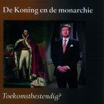 De Koning en de monarchie. Toekomstbestendig?
